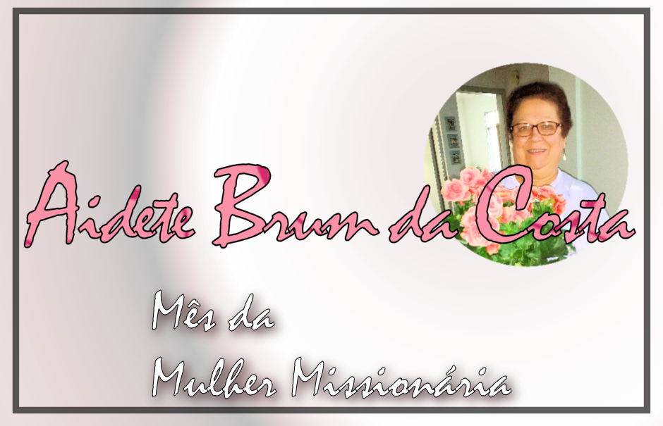 Mês da Mulher Missionária: Aidete Brum da Costa