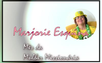 Mês da Mulher Missionária: Marjorie  Esquina Navarro