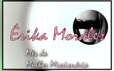 Mês da Mulher Missionária: Érika Morales*