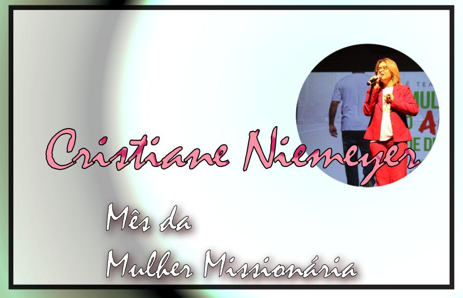 Mês da Mulher Missionária: Cristiane Niemeyer