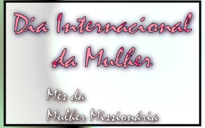 Mês da Mulher Missionária: 8 de Março