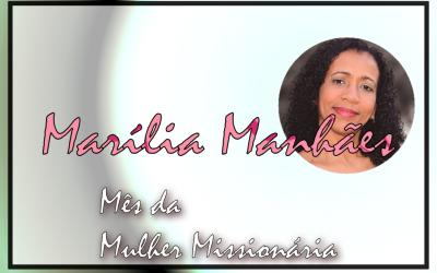 Mês da Mulher Missionária: Marília Moraes Manhães