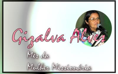 Mês da Mulher Missionária: Gizalva Alves