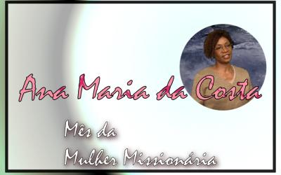 Mês da Mulher Missionária: Ana Maria da Costa