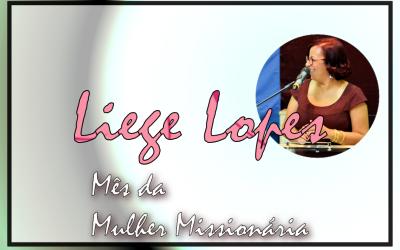 Mês da Mulher Missionária: Liege Lopes