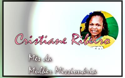 Mês da Mulher Missionária: Cristiane Ribeiro