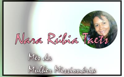 Mês da Mulher Missionária: Nara Rúbia Taets
