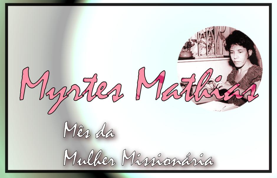 Mês da Mulher Missionária: Myrtes Mathias