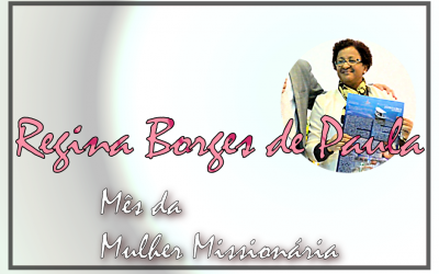 Mês da Mulher Missionária: Regina Borges de Paula