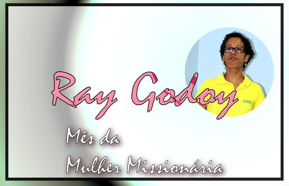 Mês da Mulher Missionária: Ray Godoy