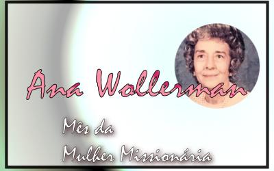 Mês da Mulher Missionária: Ana Wollerman