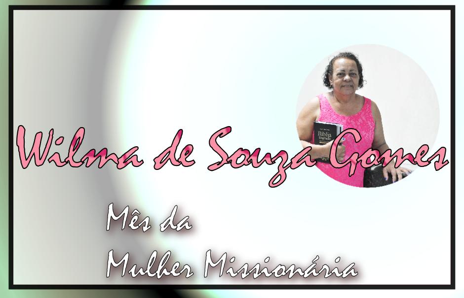 Mês da Mulher Missionária: Wilma de Souza Gomes