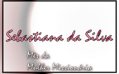 Mês da Mulher Missionária: Sebastiana da Silva Sousa